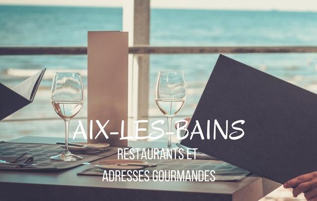 On réserve un restaurant à Aix-les-Bains ? Très très bonne idée